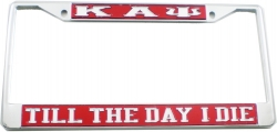 View Buying Options For The Kappa Alpha Psi Till The Day I Die License Plate Frame