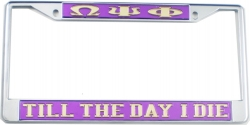View Buying Options For The Omega Psi Phi Till The Day I Die License Plate Frame