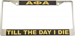 View Buying Options For The Alpha Phi Alpha Till The Day I Die Domed License Plate Frame