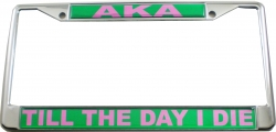 View Buying Options For The Alpha Kappa Alpha Till The Day I Die Domed License Plate Frame