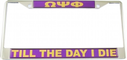 View Buying Options For The Omega Psi Phi Till The Day I Die Domed License Plate Frame