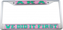 View Buying Options For The Alpha Kappa Alpha We Did It First License Plate Frame
